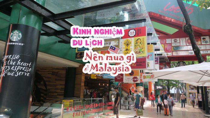 Kinh nghiệm du lịch nên mua gì ở Malaysia